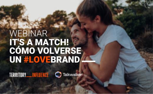 It's a match! Cómo volverse una #Lovebrand. Todas las claves con Territory Influence y Talkwalker